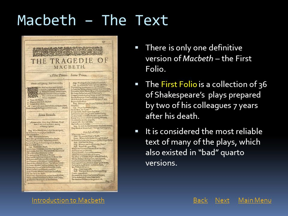 Macbeth – The Text  There is only one definitive version of Macbeth – the First Folio.  The First Folio is a collection of 36 of Shakespeare's plays