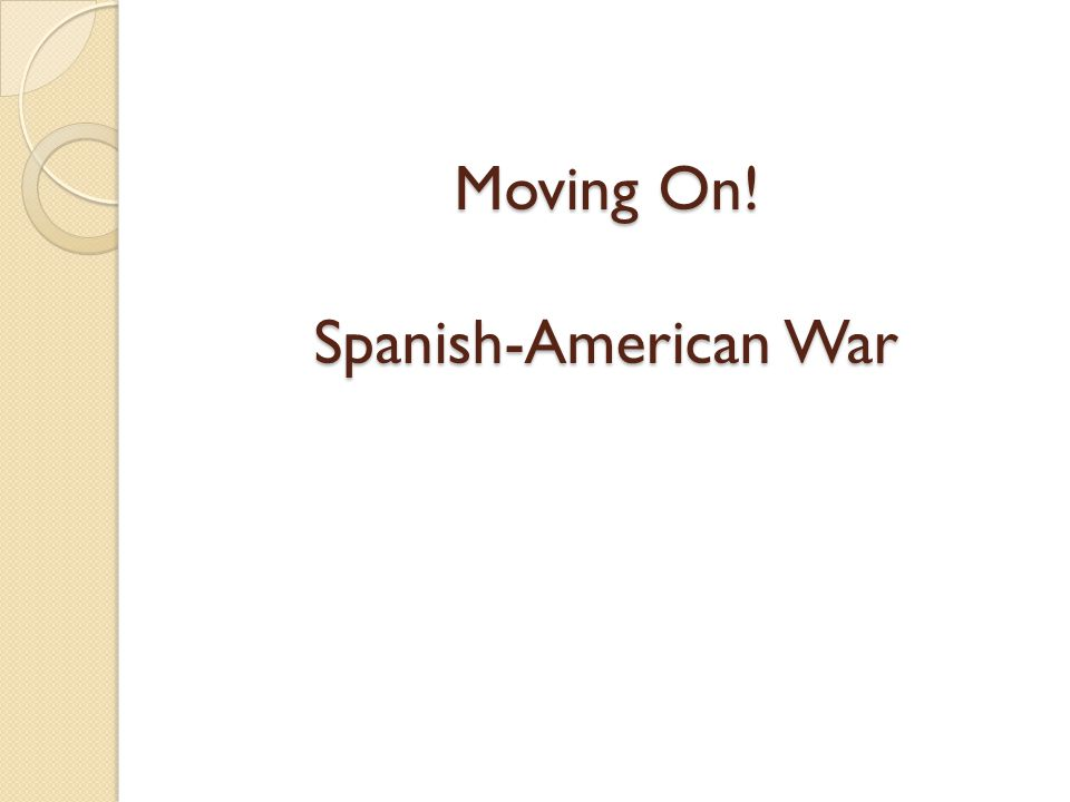 Moving On! Spanish-American War