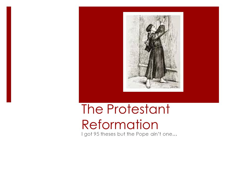 The Protestant Reformation I got 95 theses but the Pope ain't one…