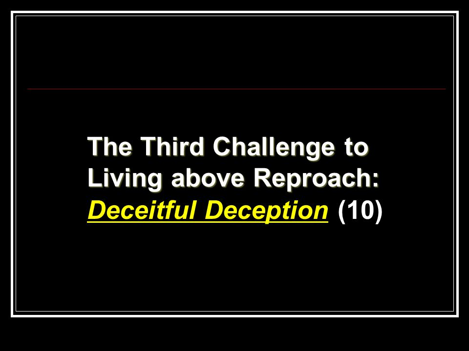 The Third Challenge to Living above Reproach: Deceitful Deception (10)