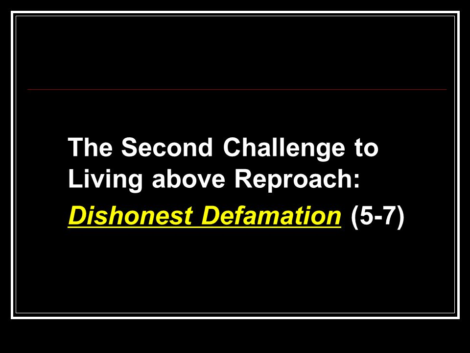 The Second Challenge to Living above Reproach: Dishonest Defamation (5-7)