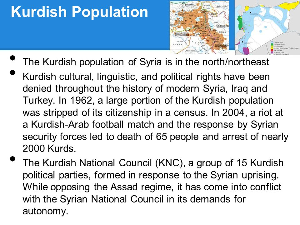 Kurdish Population The Kurdish population of Syria is in the north/northeast Kurdish cultural, linguistic, and political rights have been denied throu