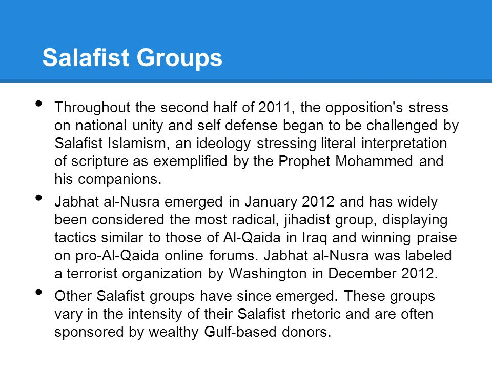 Salafist Groups Throughout the second half of 2011, the opposition's stress on national unity and self defense began to be challenged by Salafist Isla