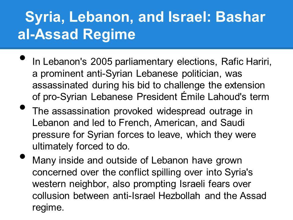Syria, Lebanon, and Israel: Bashar al-Assad Regime In Lebanon's 2005 parliamentary elections, Rafic Hariri, a prominent anti-Syrian Lebanese politicia