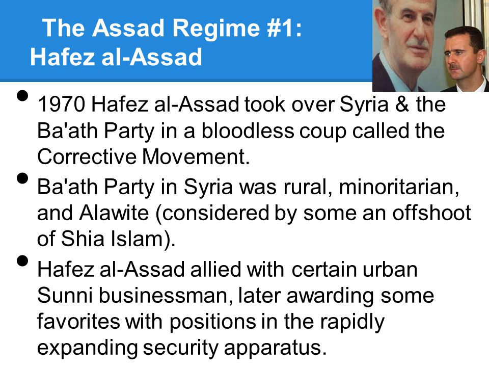 The Assad Regime #1: Hafez al-Assad 1970 Hafez al-Assad took over Syria & the Ba ath Party in a bloodless coup called the Corrective Movement.