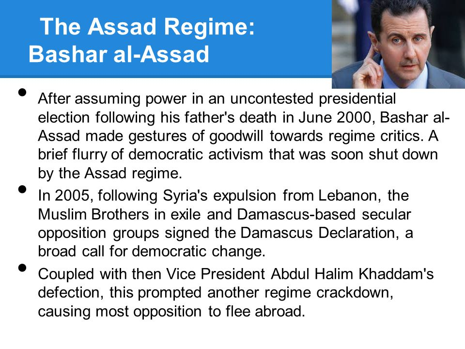 The Assad Regime: Bashar al-Assad After assuming power in an uncontested presidential election following his father's death in June 2000, Bashar al- A