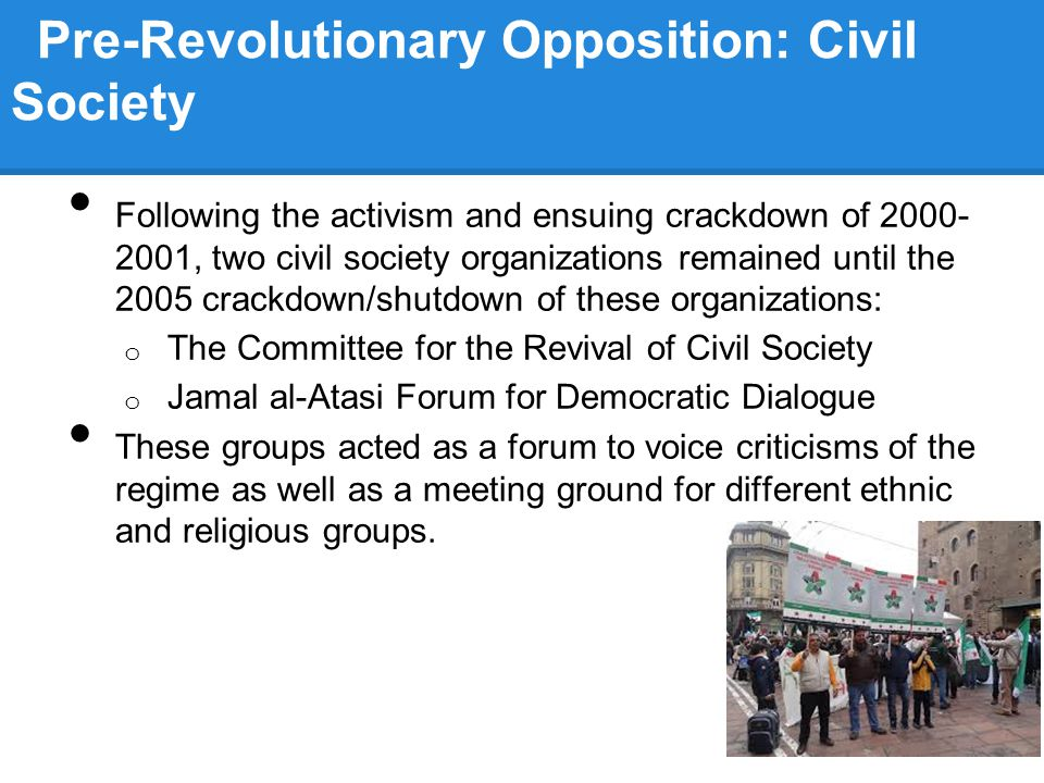 Pre-Revolutionary Opposition: Civil Society Following the activism and ensuing crackdown of 2000- 2001, two civil society organizations remained until