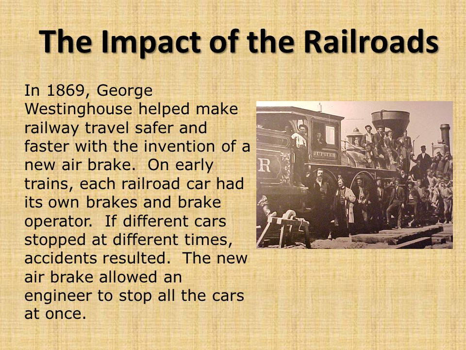 The Impact of the Railroads Before the railroads, each town kept its own time, based on the position of the sun.