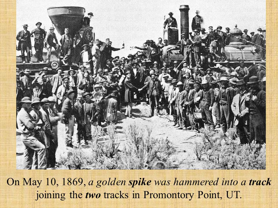 The Transcontinental Railroad Finally, on May 10, 1869, The CPR and UPR met at Promontory Summit, Utah.