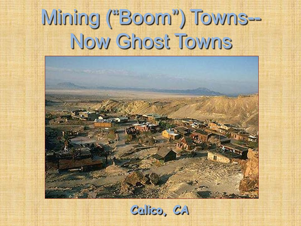 Mining ( Boom ) Towns-- Now Ghost Towns Calico, CA