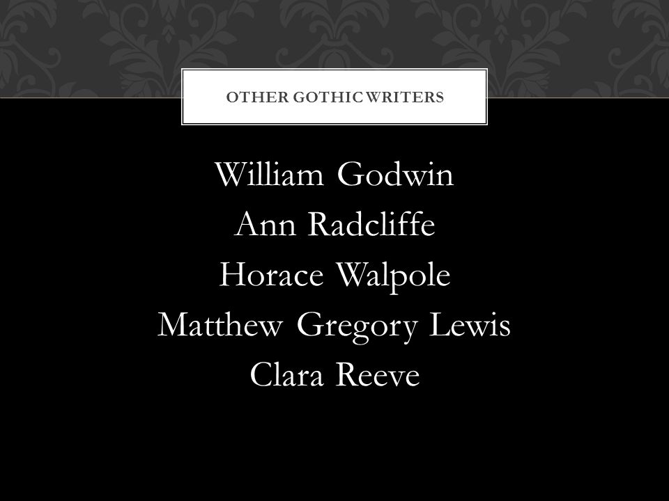 William Godwin Ann Radcliffe Horace Walpole Matthew Gregory Lewis Clara Reeve OTHER GOTHIC WRITERS