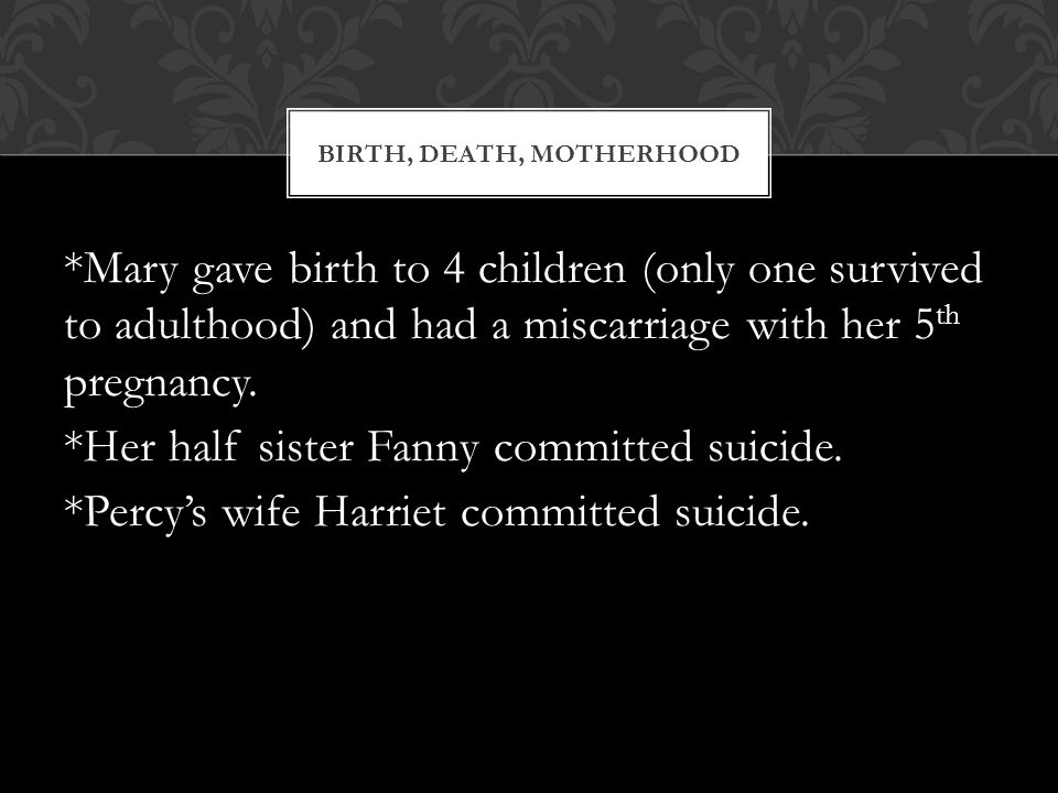 *Mary gave birth to 4 children (only one survived to adulthood) and had a miscarriage with her 5 th pregnancy.