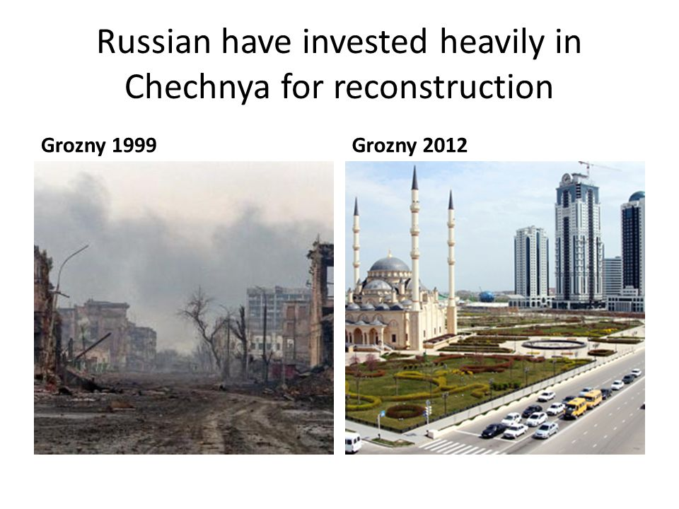 Russian have invested heavily in Chechnya for reconstruction Grozny 1999Grozny 2012