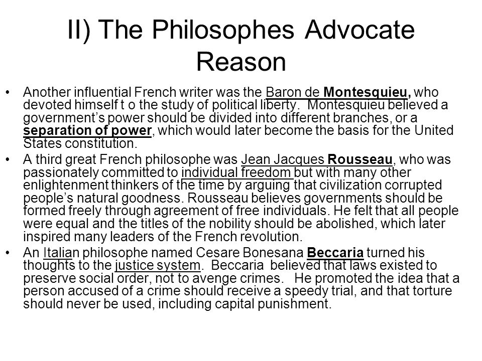 II) The Philosophes Advocate Reason Another influential French writer was the Baron de Montesquieu, who devoted himself t o the study of political lib