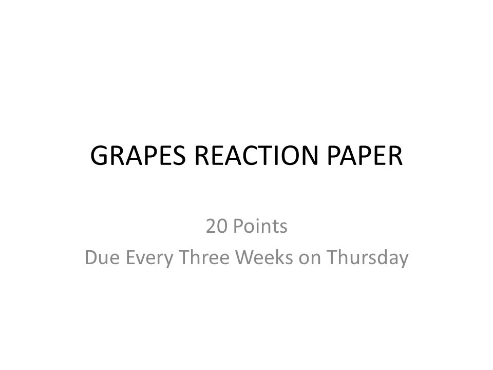 GRAPES REACTION PAPER 20 Points Due Every Three Weeks on Thursday
