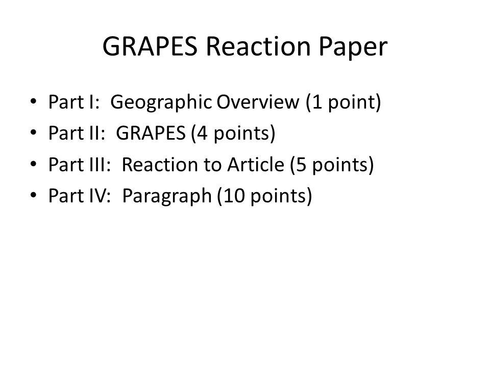 GRAPES Reaction Paper Part I: Geographic Overview (1 point) Part II: GRAPES (4 points) Part III: Reaction to Article (5 points) Part IV: Paragraph (10