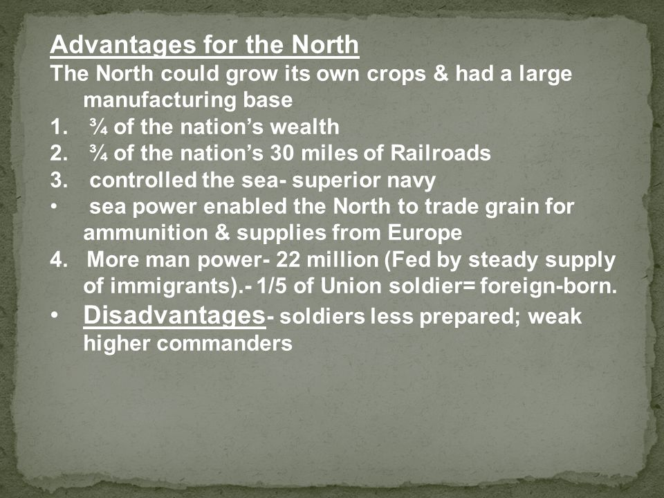 Advantages for the North The North could grow its own crops & had a large manufacturing base 1.