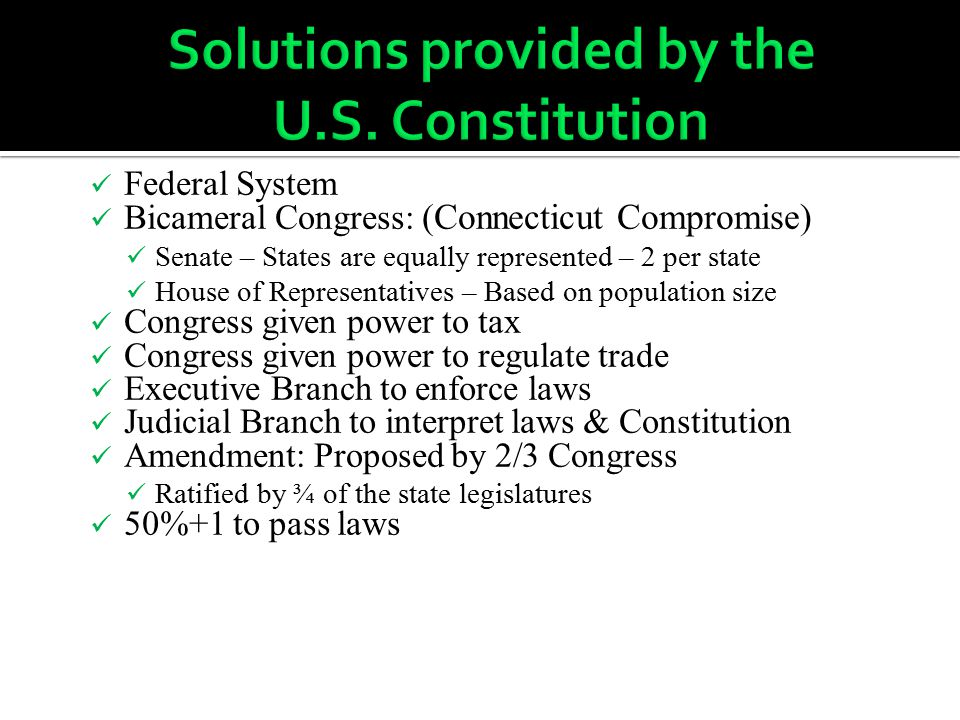 Federal System Bicameral Congress: (Connecticut Compromise) Senate – States are equally represented – 2 per state House of Representatives – Based on