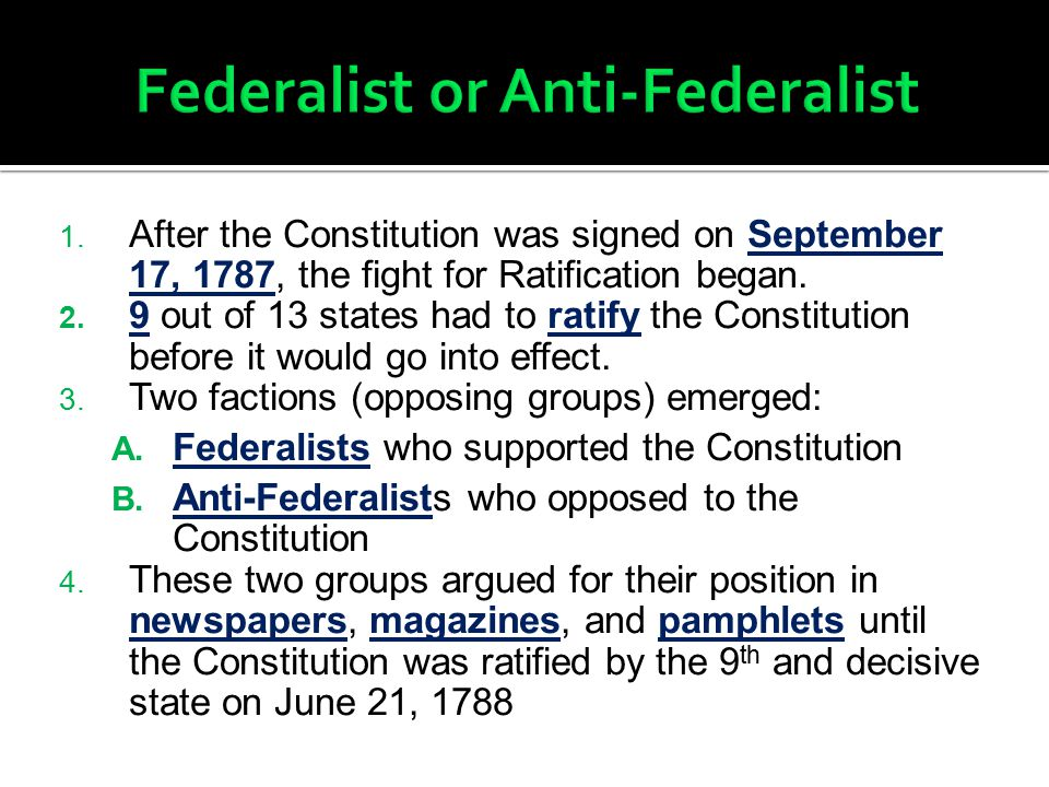 1. After the Constitution was signed on September 17, 1787, the fight for Ratification began. 2. 9 out of 13 states had to ratify the Constitution bef