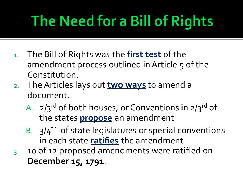 1. The Bill of Rights was the first test of the amendment process outlined in Article 5 of the Constitution. 2. The Articles lays out two ways to amen