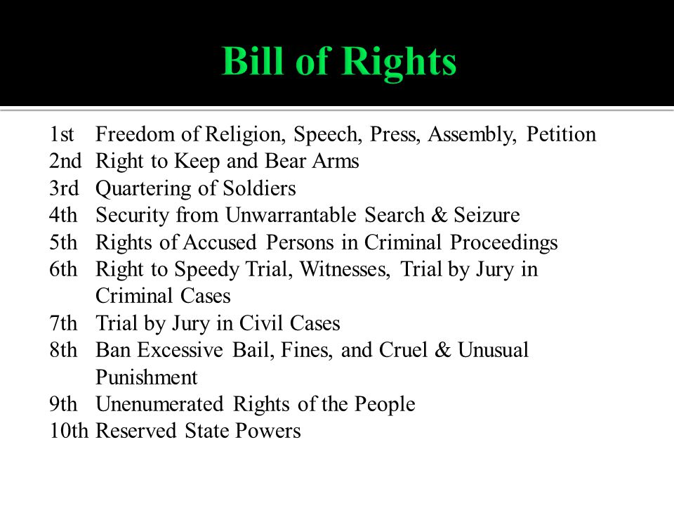 1stFreedom of Religion, Speech, Press, Assembly, Petition 2ndRight to Keep and Bear Arms 3rdQuartering of Soldiers 4thSecurity from Unwarrantable Sear