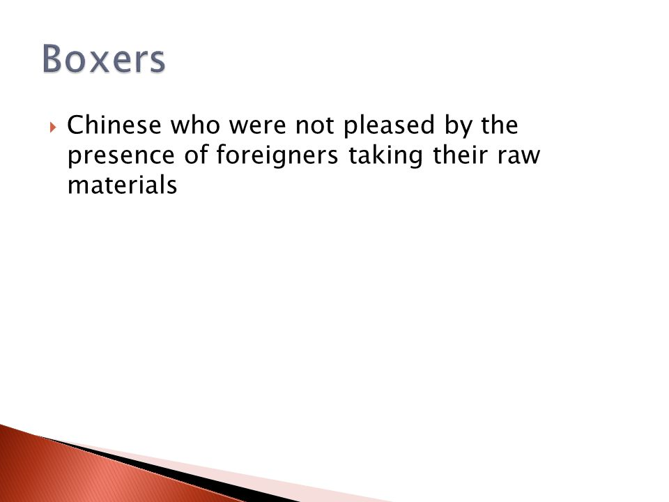  Chinese who were not pleased by the presence of foreigners taking their raw materials