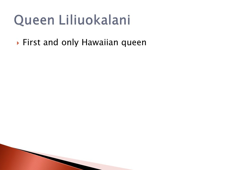  First and only Hawaiian queen