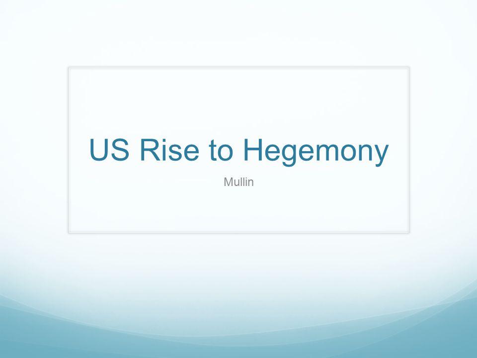 US Rise to Hegemony Mullin