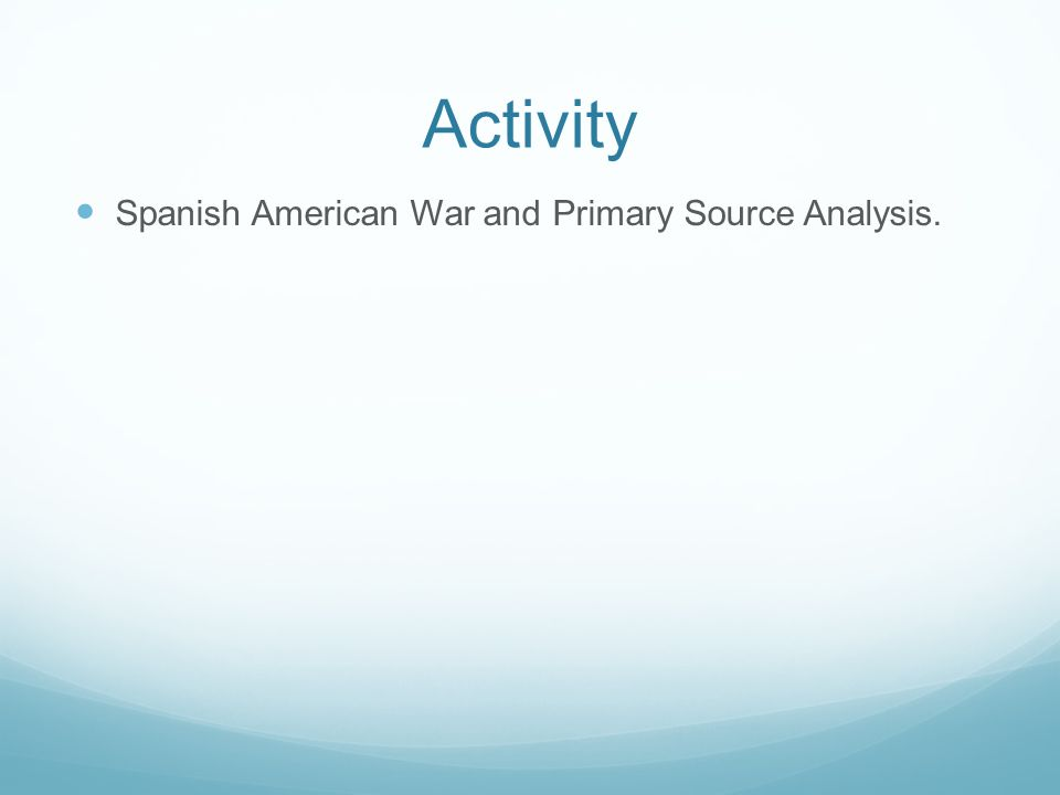 Activity Spanish American War and Primary Source Analysis.