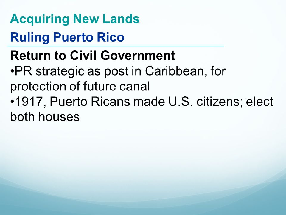 Ruling Puerto Rico Acquiring New Lands Return to Civil Government PR strategic as post in Caribbean, for protection of future canal 1917, Puerto Ricans made U.S.