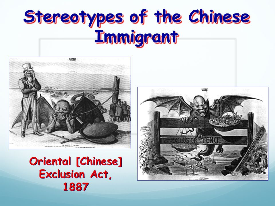 Stereotypes of the Chinese Immigrant Oriental [Chinese] Exclusion Act, 1887