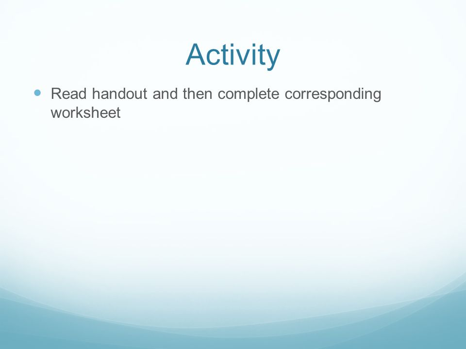 Activity Read handout and then complete corresponding worksheet