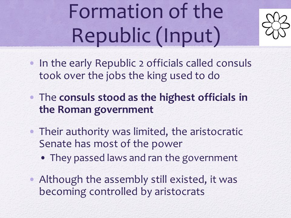 Formation of the Republic (Input) When the third Etruscan king, Tarquin the Proud, came to rule, the Romans got tired of Etruscan rule He was so harsh