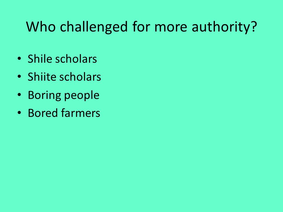 Who challenged for more authority? Shile scholars Shiite scholars Boring people Bored farmers
