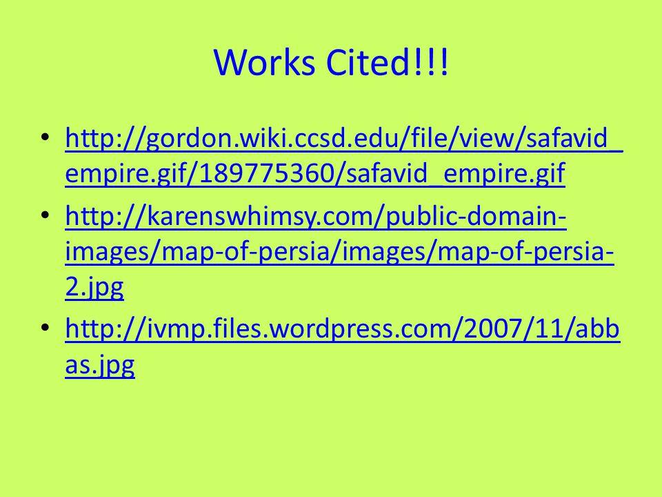 Works Cited!!! http://gordon.wiki.ccsd.edu/file/view/safavid_ empire.gif/189775360/safavid_empire.gif http://gordon.wiki.ccsd.edu/file/view/safavid_ e