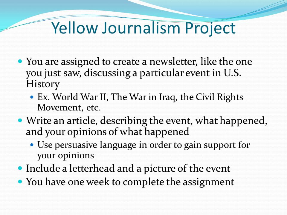 Yellow Journalism Project You are assigned to create a newsletter, like the one you just saw, discussing a particular event in U.S. History Ex. World