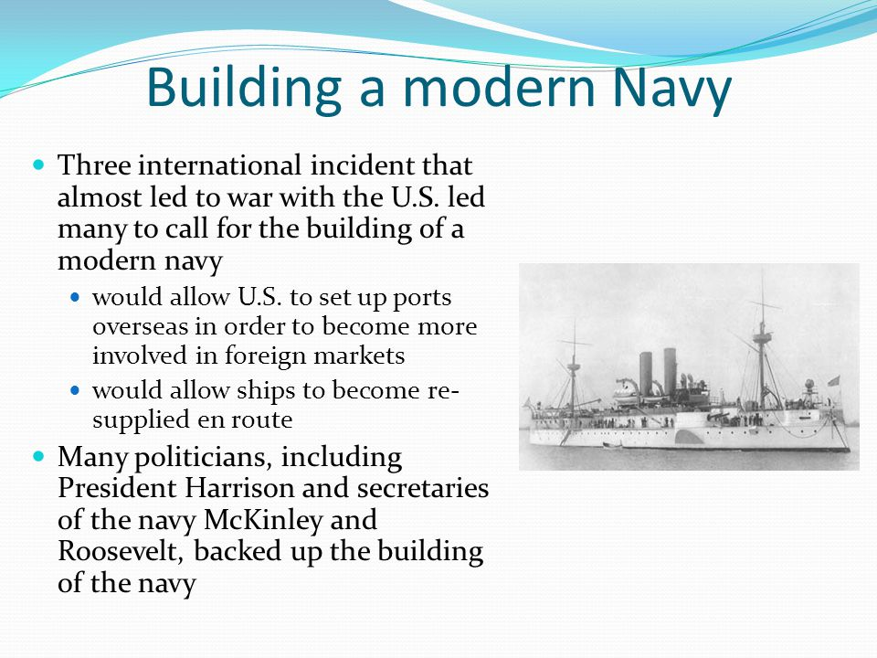 Building a modern Navy Three international incident that almost led to war with the U.S.