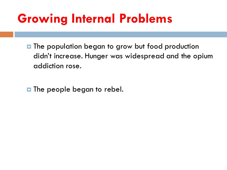 Growing Internal Problems  The population began to grow but food production didn't increase.
