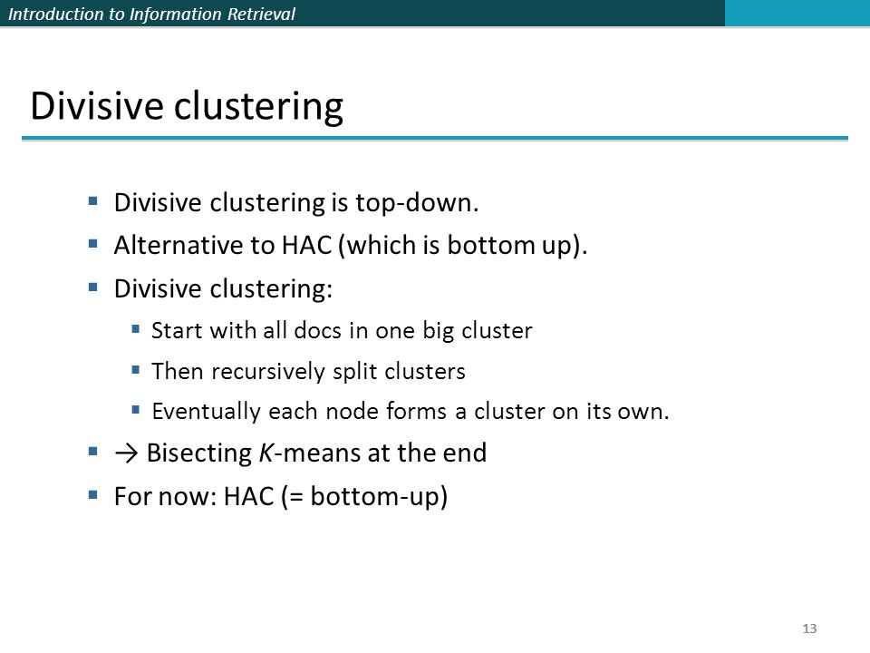 Introduction to Information Retrieval 13 Divisive clustering  Divisive clustering is top-down.