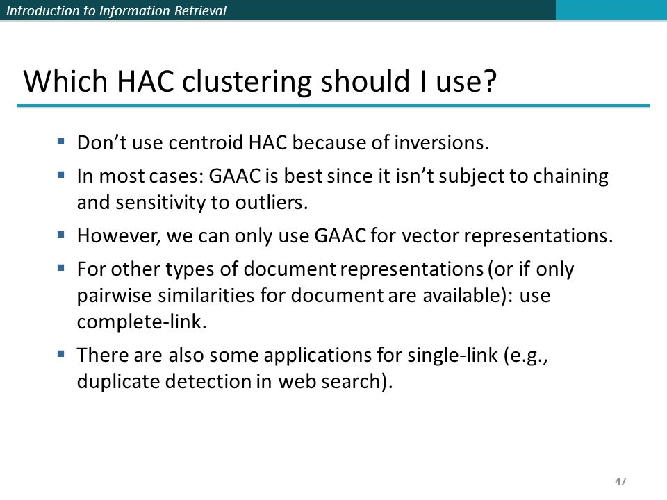 Introduction to Information Retrieval 47 Which HAC clustering should I use.
