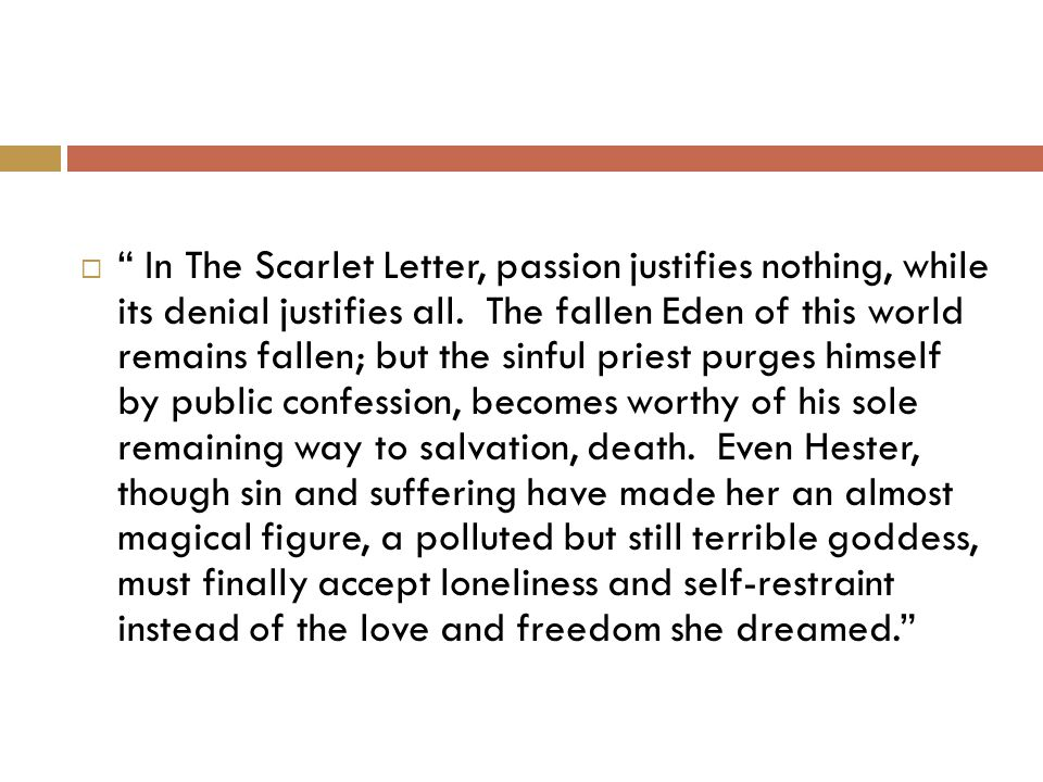  In The Scarlet Letter, passion justifies nothing, while its denial justifies all.