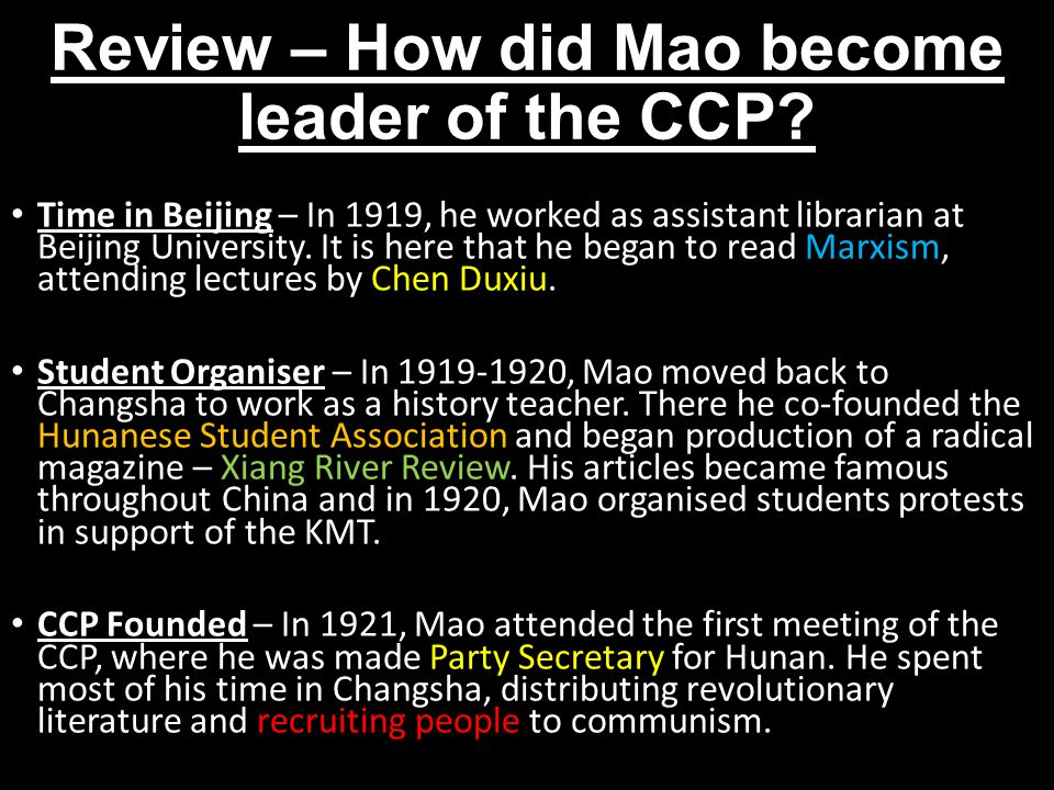 Review – How did Mao become leader of the CCP? Time in Beijing – In 1919, he worked as assistant librarian at Beijing University. It is here that he b