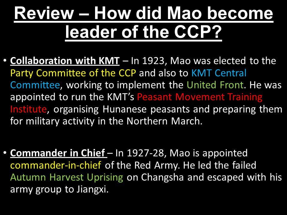 Review – How did Mao become leader of the CCP? Collaboration with KMT – In 1923, Mao was elected to the Party Committee of the CCP and also to KMT Cen