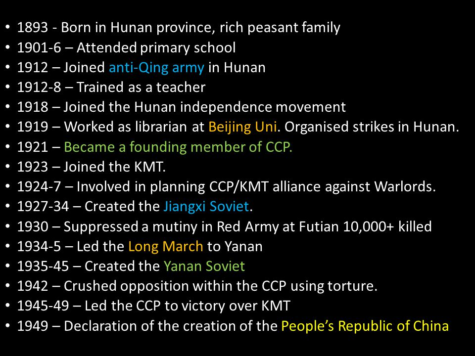 1893 - Born in Hunan province, rich peasant family 1901-6 – Attended primary school 1912 – Joined anti-Qing army in Hunan 1912-8 – Trained as a teache