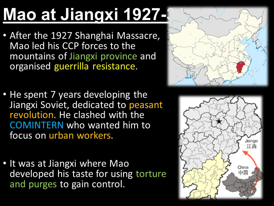 Mao at Jiangxi 1927-34 After the 1927 Shanghai Massacre, Mao led his CCP forces to the mountains of Jiangxi province and organised guerrilla resistanc
