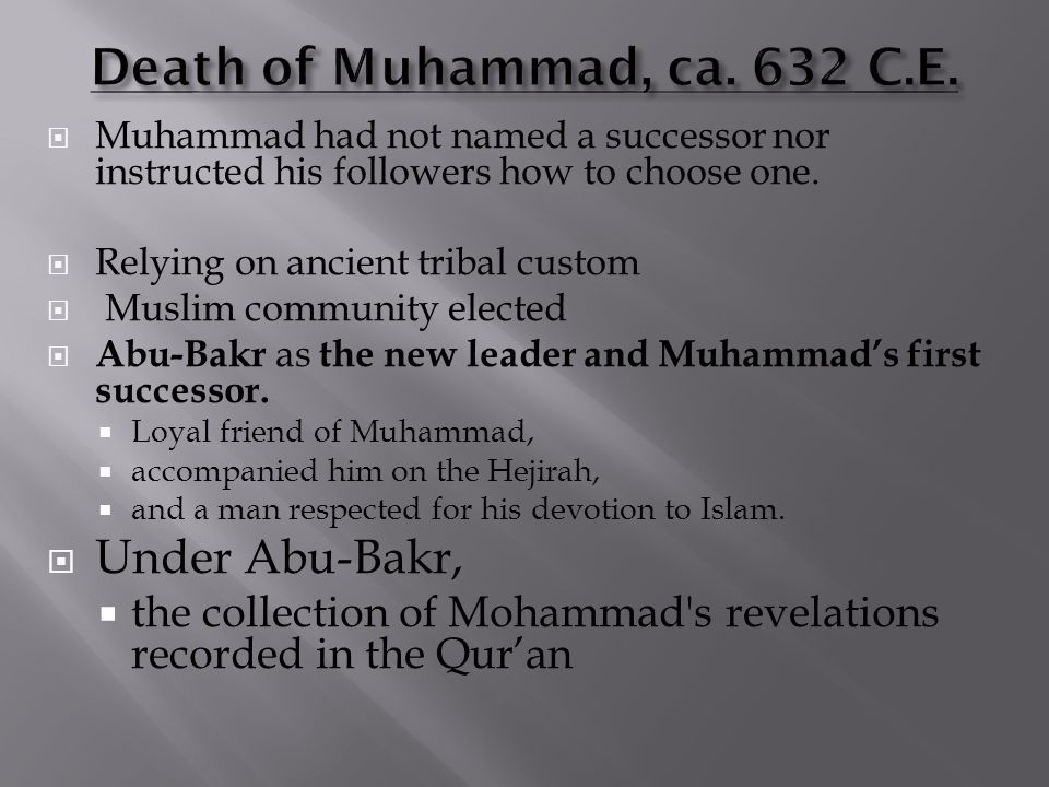  Muhammad had not named a successor nor instructed his followers how to choose one.