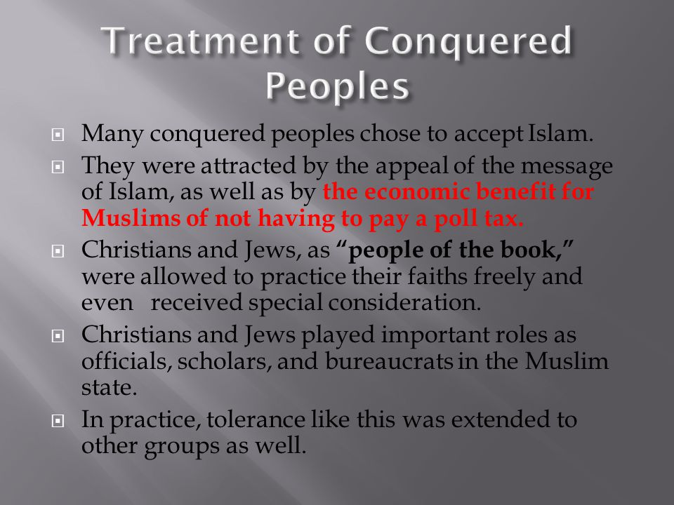  Many conquered peoples chose to accept Islam.
