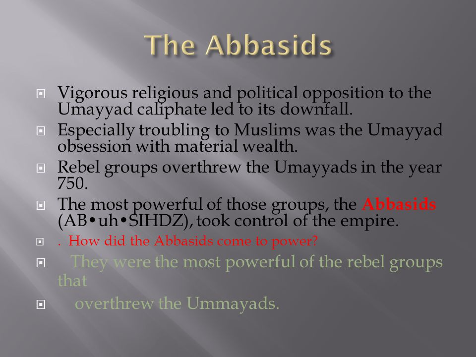 Vigorous religious and political opposition to the Umayyad caliphate led to its downfall.
