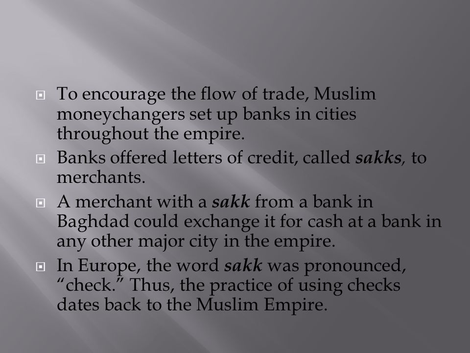  To encourage the flow of trade, Muslim moneychangers set up banks in cities throughout the empire.