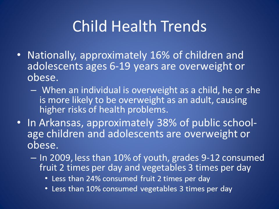 Child Health Trends Nationally, approximately 16% of children and adolescents ages 6-19 years are overweight or obese. – When an individual is overwei